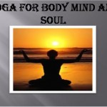 Yoga for body mind and soul